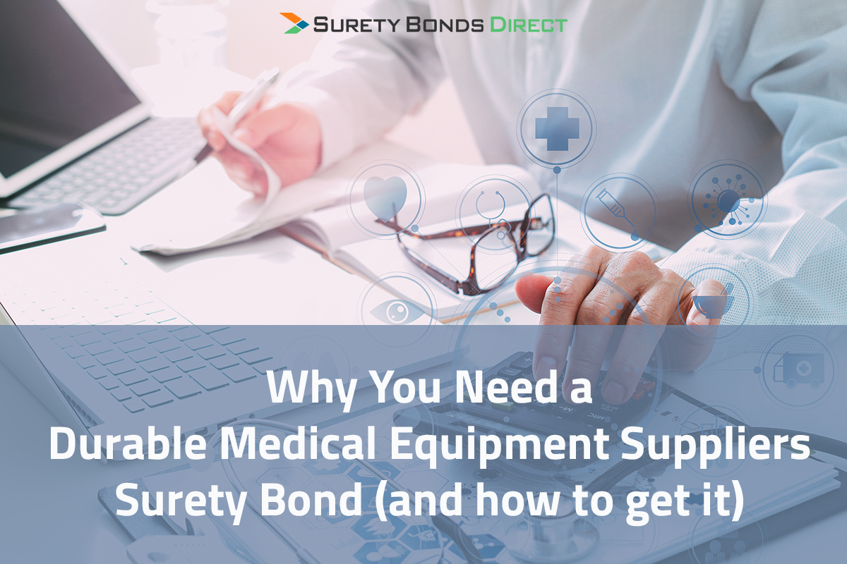 Why You Need a Durable Medical Equipment Suppliers Bond (and How to Get It)