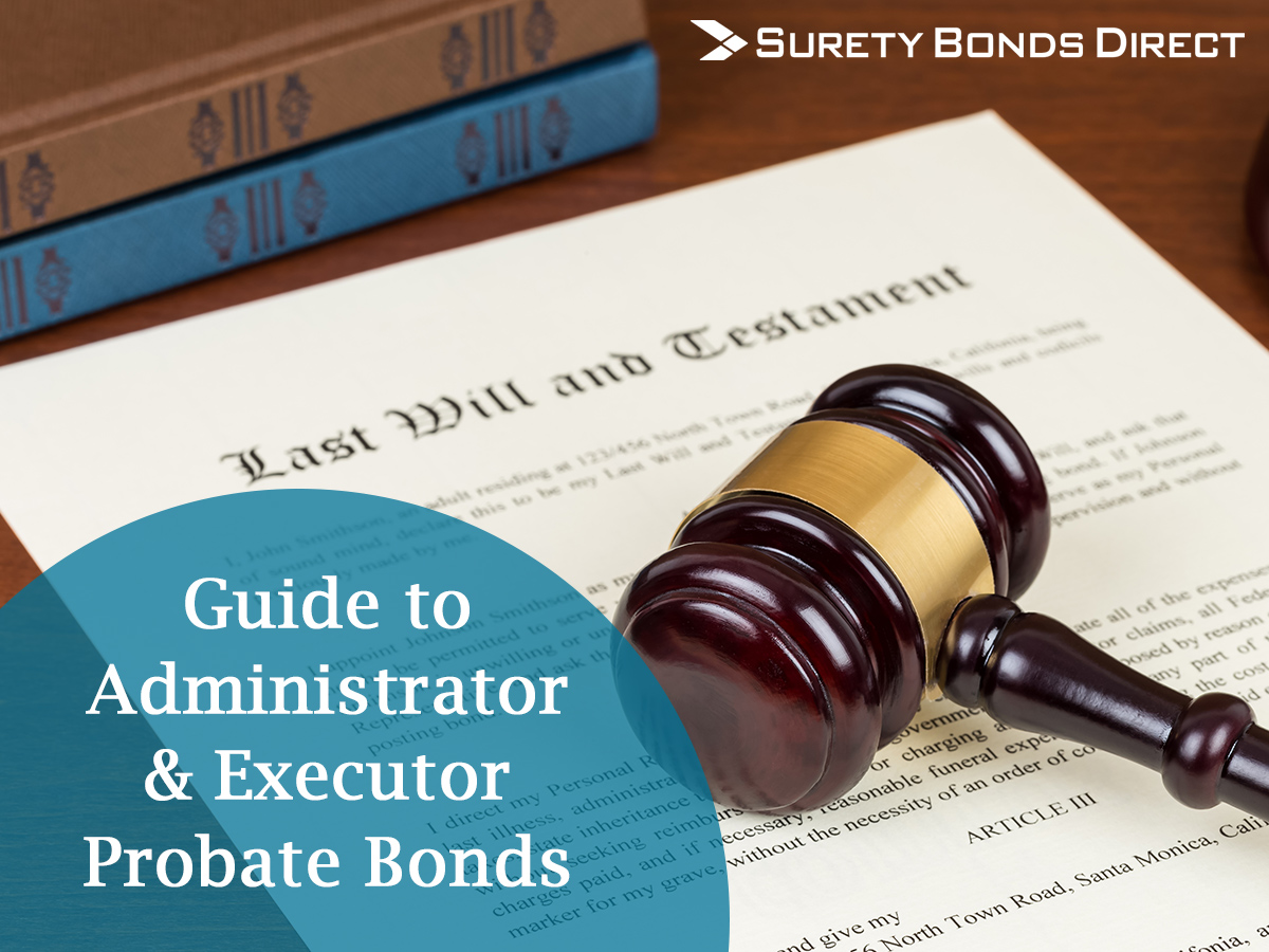 Everything You Need to Know About Executor and Administrator Bonds